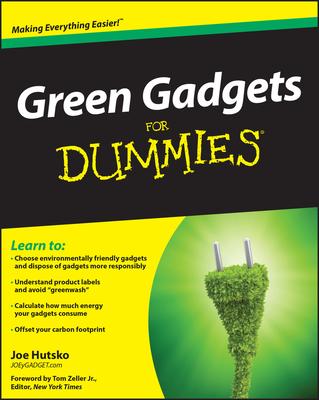 Green Gadgets for Dummies - Hutsko, Joe, and Zeller, Tom (Foreword by)