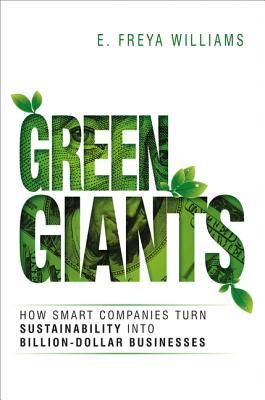 Green Giants: How Smart Companies Turn Sustainability Into Billion-Dollar Businesses - Williams, E