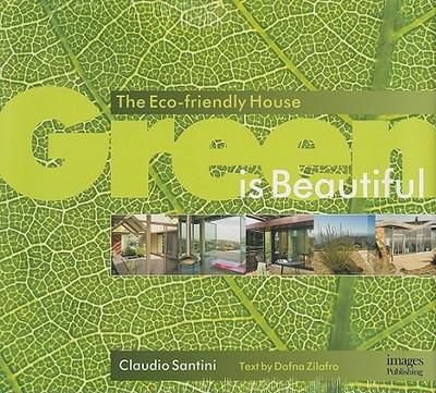 Green Is Beautiful: The Eco-Friendly House - Santini, Claudio
