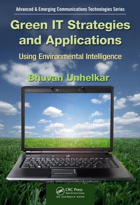 Green IT Strategies and Applications: Using Environmental Intelligence - Unhelkar, Bhuvan