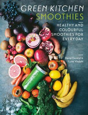 Green Kitchen Smoothies: Healthy and colourful smoothies for everyday - Frenkiel, David, and Vindahl, Luise