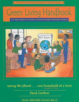Green Living Handbook: A 6 Step Program to Create an Environmentally Sustainable Lifestyle - Gershon, David