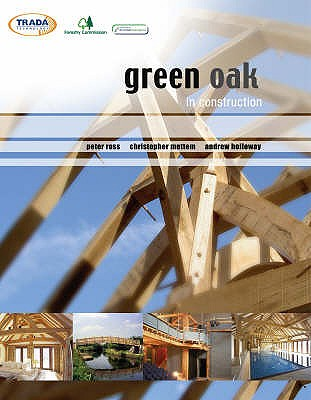 Green Oak in Construction - Ross, Peter, and Mettem, Christopher J., and Holloway, Andrew
