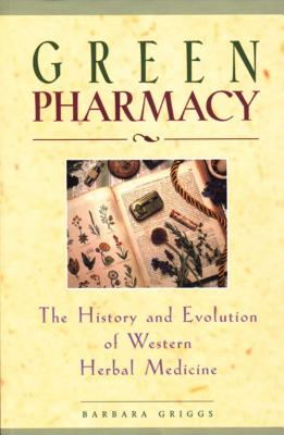 Green Pharmacy: The History and Evolution of Western Herbal Medicine - Griggs, Barbara, and Farnsworth, Norman R (Foreword by), and McIntyre, Michael (Foreword by)