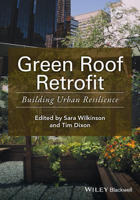 Green Roof Retrofit: Building Urban Resilience - Wilkinson, Sara J (Editor), and Dixon, Tim, Dr. (Editor)