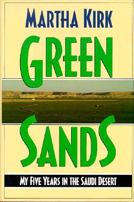 Green Sands: My Five Years in the Saudi Desert - Kirk, Martha