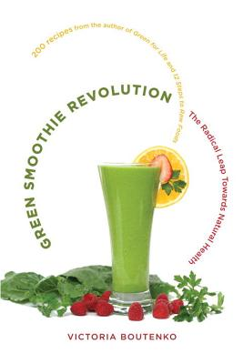 Green Smoothie Revolution: The Radical Leap Towards Natural Health - Boutenko, Victoria