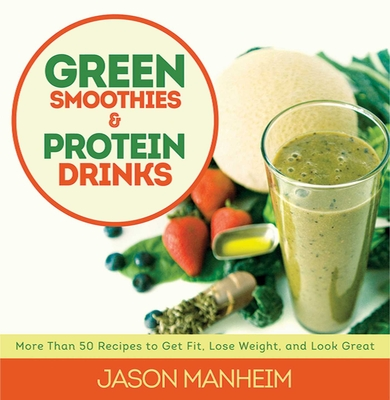Green Smoothies & Protein Drinks - Manheim, Jason, and Quijano, Leo, II (Photographer)