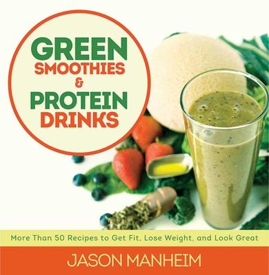 Green Smoothies & Protein Drinks - Manheim, Jason, and Quijano, Leo (Photographer)