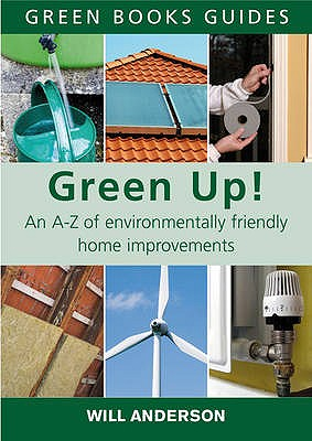 Green Up!: An A-Z of Environmentally Friendly Home Improvements - Anderson, Will
