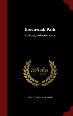 Greenwich Park: Its History and Associations - Webster, Angus Duncan