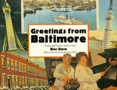 Greetings from Baltimore: Scenes of the City's Colorful Postcard Past - Smith, Bert, Professor