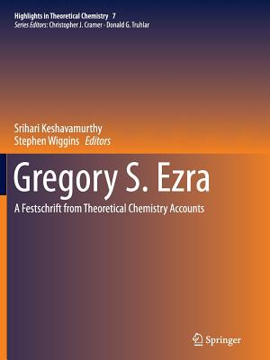 Gregory S. Ezra: A Festschrift from Theoretical Chemistry Accounts - Keshavamurthy, Srihari (Editor), and Wiggins, Stephen (Editor)