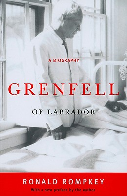 Grenfell of Labrador: A Biography - Rompkey, Ronald