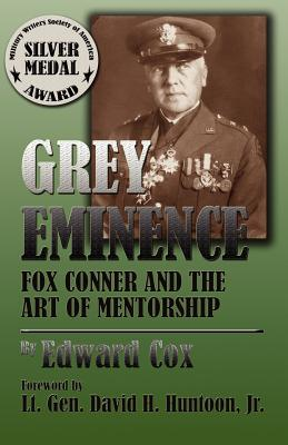 Grey Eminence: Fox Conner and the Art of Mentorship - Cox, Edward