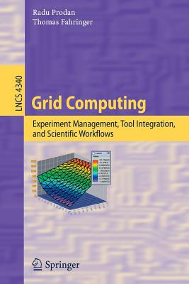 Grid Computing: Experiment Management, Tool Integration, and Scientific Workflows - Prodan, Radu, and Fahringer, Thomas