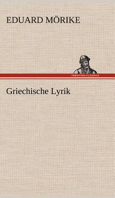 Griechische Lyrik - M Rike, Eduard, and Morike, Eduard