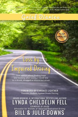 Grief Diaries: Loss by Impaired Driving - Cheldelin Fell, Lynda, and Downs, Bill, and Downs, Julie