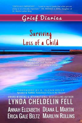 Grief Diaries: Surviving Loss of a Child - Cheldelin Fell, Lynda, and Martin, Deana L, and Elizabeth, Annah