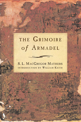 Grimoire of Armadel - Mathers, S L MacGregor (Translated by), and Keith, William (Introduction by)