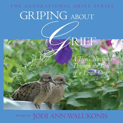 Griping about Grief, a Teen's Navigation Through the Loss of a Loved One - Walukonis, Jodi Ann