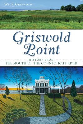 Griswold Point: History from the Mouth of the Connecticut River - Griswold, Wick