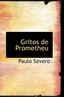 Gritos de Prometheu - Severo, Paulo