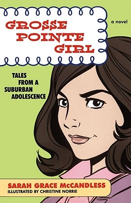 Grosse Pointe Girl: Tales from a Suburban Adolescence - McCandless, Sarah Grace