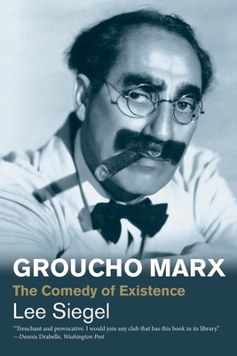 Groucho Marx: The Comedy of Existence - Siegel, Lee