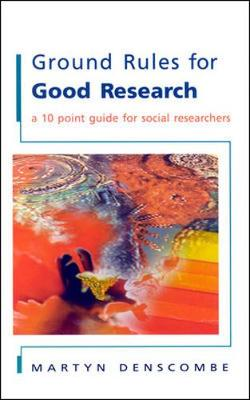 Ground Rules for Good Research: A 10 Point Guide for Social Researchers - Bell, Judith, and Denscombe, Martyn