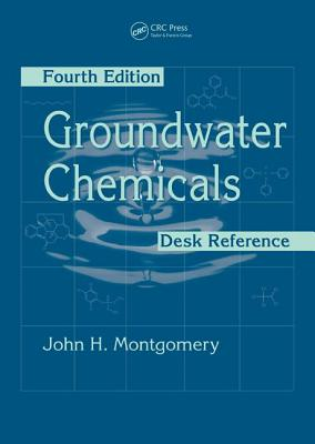 Groundwater Chemicals Desk Reference, Fourth Edition - Montgomery, John H