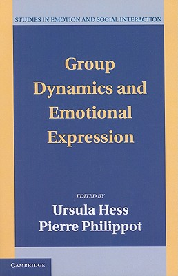 Group Dynamics and Emotional Expression - Hess, Ursula (Editor), and Philippot, Pierre (Editor)