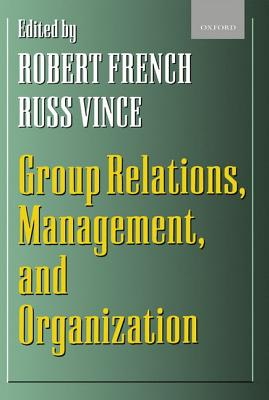 Group Relations, Management, and Organization - Vince, Russ (Editor), and French, Robert, Dr. (Editor), and French