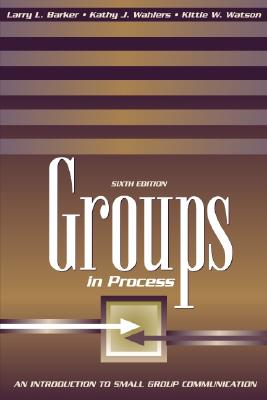 Groups in Process: An Introduction to Small Group Communication - Barker, Larry L