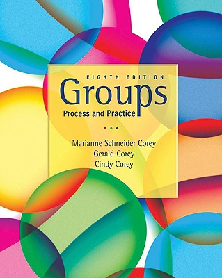 Groups: Process and Practice - Corey, Gerald, and Corey, Cindy, and Corey, Marianne Schneider (Consultant editor)