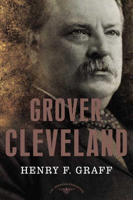 Grover Cleveland: The American Presidents Series: The 22nd and 24th President, 1885-1889 and 1893-1897 - Graff, Henry F, and Schlesinger, Arthur M (Editor)