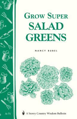 Grow Super Salad Greens: Storey's Country Wisdom Bulletin A-71 - Bubel, Nancy