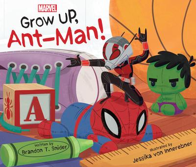 Grow Up, Ant-Man! - Snider, Brandon T