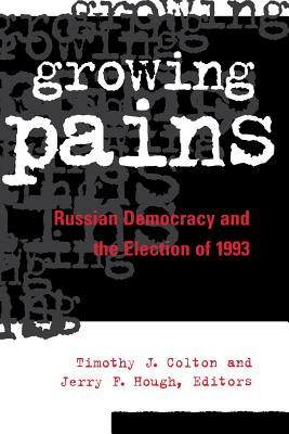 Growing Pains: Russian Democracy and the Elections of 1993 - Colton, Timothy J (Editor), and Hough, Jerry F (Editor)