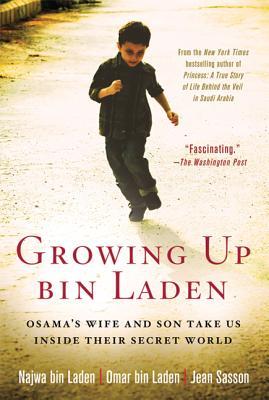 Growing Up Bin Laden: Osama's Wife and Son Take Us Inside Their Secret World - Bin Laden, Najwa, and Bin Laden, Omar, and Sasson, Jean
