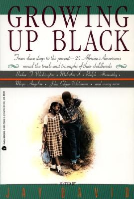 Growing Up Black: From Slave Days to the Present: 25 African-Americans Reveal the Trials and Triumphs of Their Childhoods - David, Jay (Editor)