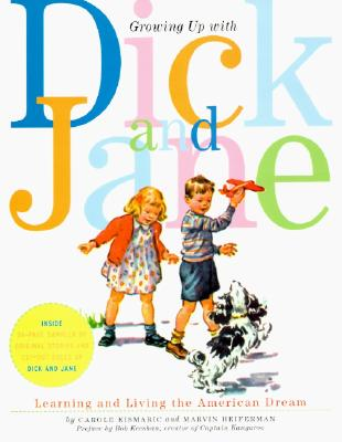 Growing Up with Dick and Jane: Learning and Living the American Dream - Kismaric, Carole, and Heiferman, Marvin