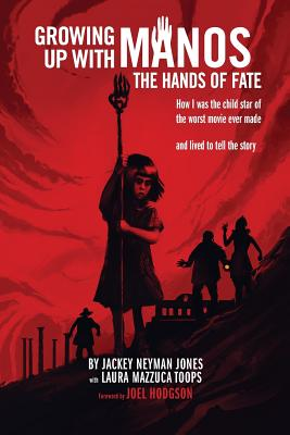 Growing Up with Manos: The Hands of Fate - Jones, Jackey Neyman