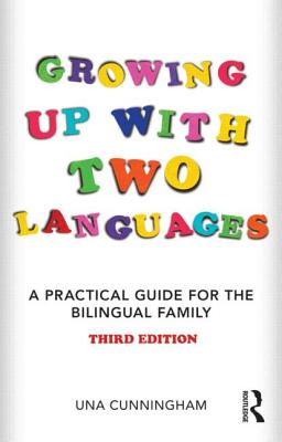 Growing Up with Two Languages: A Practical Guide for the Bilingual Family - Cunningham, Una