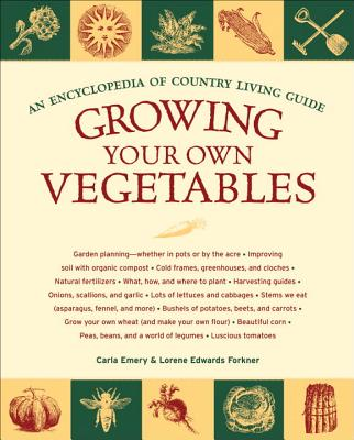 Growing Your Own Vegetables: An Encyclopedia of Country Living Guide - Emery, Carla