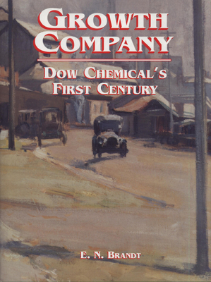 Growth Company: Dow Chemical's First Century - Brandt, E Ned