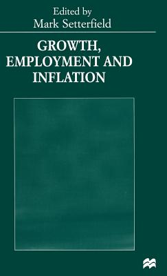 Growth, Employment and Inflation: Essays in Honour of John Cornwall - Setterfield, Mark (Editor)