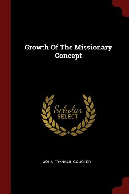 Growth of the Missionary Concept - Goucher, John Franklin