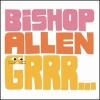 Grrr... - Bishop Allen