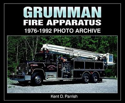 Grumman Fire Apparatus: 1976-1992 Photo Archive - Parrish, Kent D